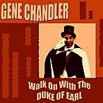 Gene Chandler Walk On With The Duke Of Earl