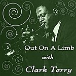 Clark Terry Out On A Limb With Clark Terry
