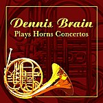 Dennis Brain Plays Horns Concertos