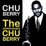 Chu Berry The Indispensable Chu Berry