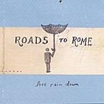 Roads To Rome Love Rain Down