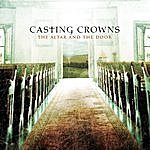 Casting Crowns The Altar And The Door