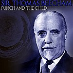 Sir Thomas Beecham Punch And The Child