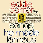 Eddie Cantor Songs He Made Famous