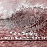 Walter Gieseking Mendelssohn Songs Without Words
