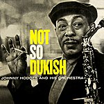 Johnny Hodges & His Orchestra Not So Dukish