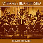 Ambrose & His Orchestra The Bands That Matter
