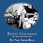 Benny Goodman & His Orchestra Put That Swing Back...