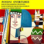 Berlin Philharmonic Orchestra Rossini Overtures
