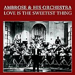 Ambrose & His Orchestra Love Is The Sweetest Thing