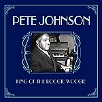Pete Johnson King Of The Boogie Woogie
