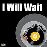 Off The Record I Will Wait - Single