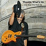 Theodis Ealey Theodis, What's Up Aka Shut The Puck Up