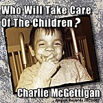 Charlie McGettigan Who Will Take Care Of The Children?