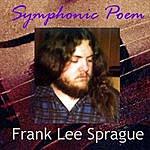 Frank Lee Sprague Symphonic Poem