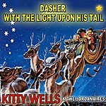 Kitty Wells Dasher With The Light Upon His Tail