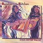 Banshee In The Kitchen Even Hotter Water