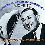Max Miller There'll Never Be Another
