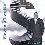 Gary L. Wyatt, Sr. Eleven 2 Twelve
