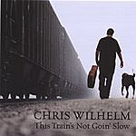 Chris Wilhelm This Train's Not Goin' Slow
