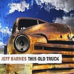 Jeff Barnes This Old Truck