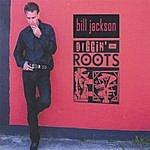 Bill Jackson Diggin' The Roots