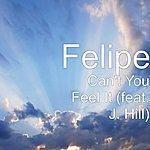 Felipe Can't You Feel It (Feat. J. Hill)