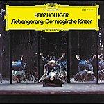 Heinz Holliger Holliger: Siebengesang; Der Magische Tänzer