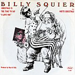 """Billy Squier Christmas Is The Time To Say """"I Love You"""""""