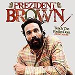 Prezident Brown Teach The Youths Dem (Meditation) - Single