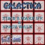 Galactica Time 2 Wake Up & Space Walk