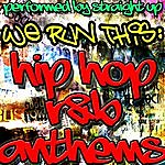 Straight Up We Run This: Hip Hop R&B Anthems