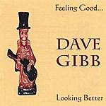 Dave Gibb Feeling Good...Looking Better