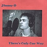 Jimmy D There's Only One Way