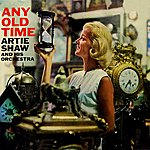 Artie Shaw & His Orchestra Any Old Time