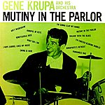 Gene Krupa & His Orchestra Mutiny In The Parlor