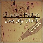 Charley Patton Love My Stuff
