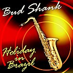 Bud Shank Holiday In Brazil