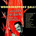 Woody Herman & His Orchestra Woodchoppers' Ball