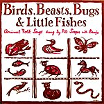 Pete Seeger Birds, Beasts, Bugs & Little Fishes