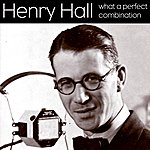 Henry Hall What A Perfect Combination