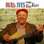 Burl Ives Burl Ives Sings For Fun