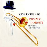 Tommy Dorsey & His Orchestra Yes Indeed!