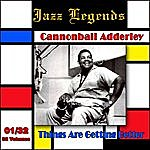 Cannonball Adderley Jazz Legends (Légendes Du Jazz), Vol. 01/32: Cannonball Adderley - Things Are Getting Better