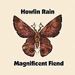 Howlin Rain Magnificent Fiend