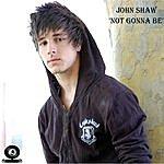 John Shaw Not Gonna Be