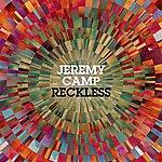 Jeremy Camp Reckless