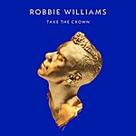 Robbie Williams Take The Crown (Deluxe Edition)