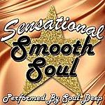 Soul Deep Sensational Smooth Soul