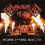 Machine Head Machine F**king Head Live